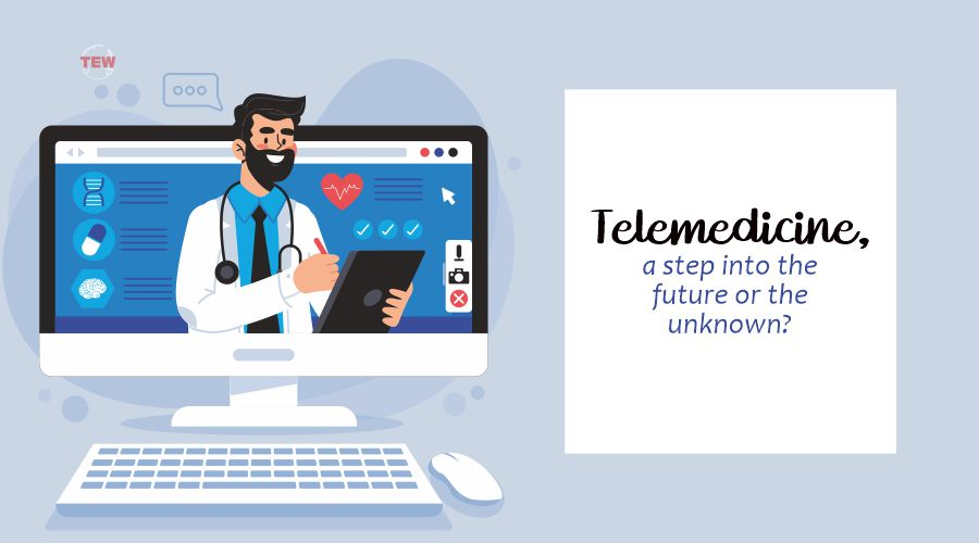 Telemedicine, a step into the future or the unknown?