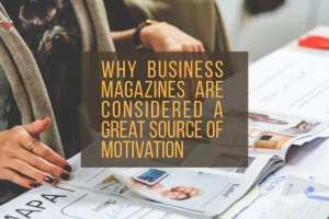 Why business magazines are considered a great source of motivation