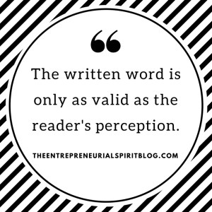 The written word is only as valid as the reader's perception.
