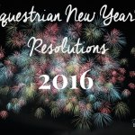 EQUESTRIAN NEW YEAR'S RESOLUTIONS – 2016