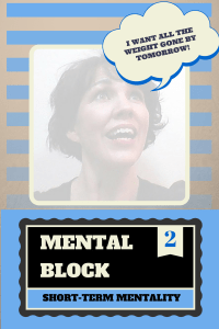 Mental Blocks to Success With Weight - #2 Short-term Mentality