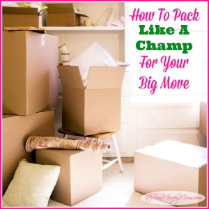 How To Pack Like A Champ For Your Next Big Move