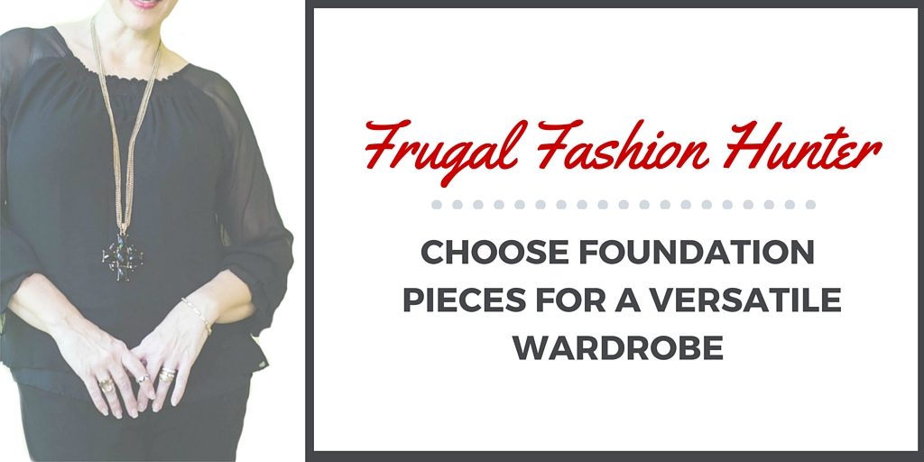 Choose Foundation Pieces For Versatility, Frugal Fashion Hunter