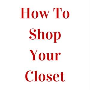 How To Shop Your Closet