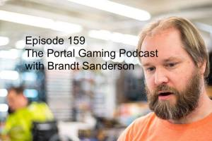Episode 159 - The Portal Gaming Podcast with Brandt Sanderson
