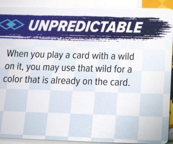 Unpredictable: When you play a card with a wild on it, you may use that wild for a color that is already on the card.