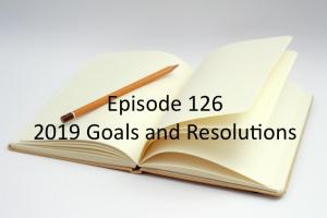 Episode 126 - 2019 Goals and Resolutions