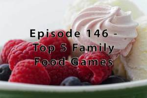 Episode 146 - Top 5 Family Food Games