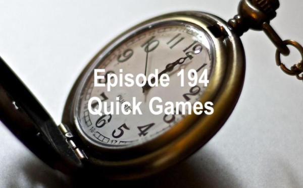 Episode 194 - Quick Games