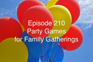 Episode 210 - Party Games for Family Gatherings