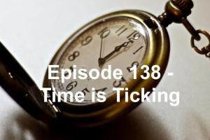 Episode 138 - Time is Ticking