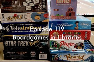Episode 119 - Boardgames in Libraries
