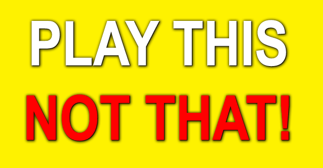 Play This, Not That!