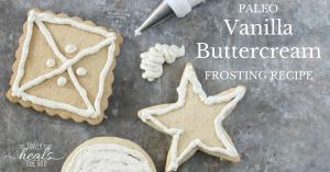 Paleo Vanilla Buttercream Frosting Recipe | The Family That Heals Together