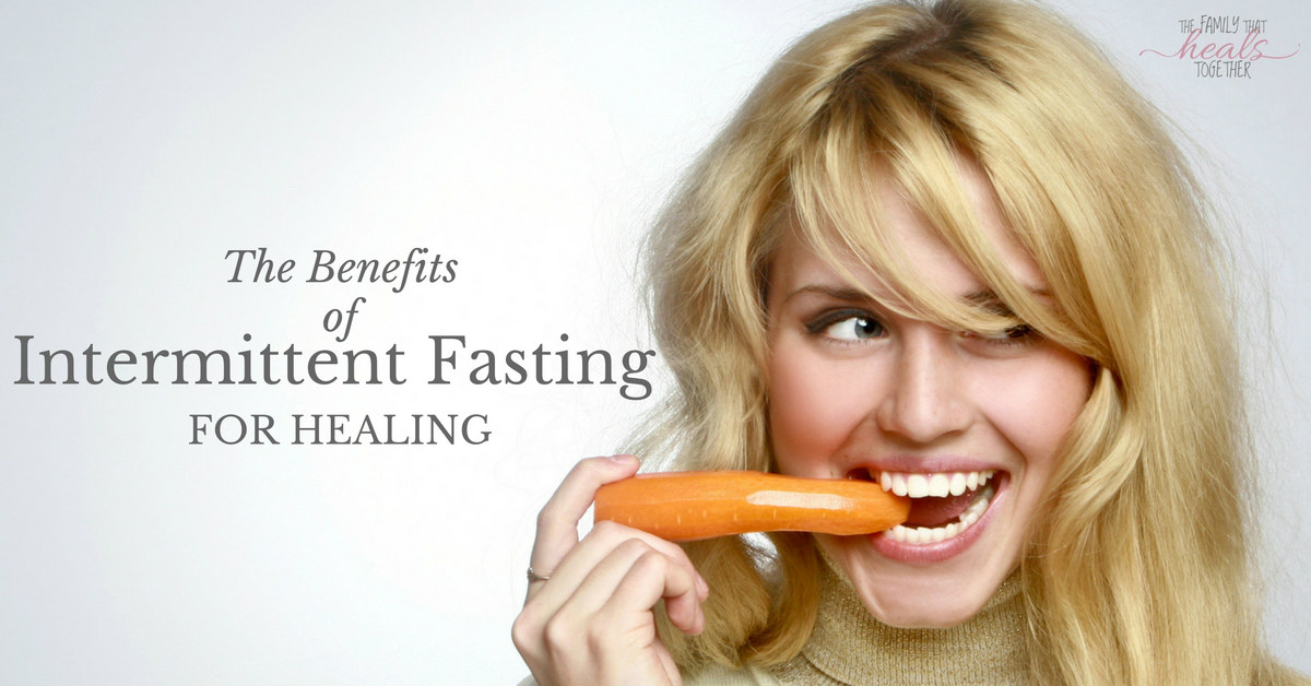 Intermittent Fasting Benefits for Healing | The Family That Heals Together
