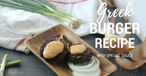 Greek Burger Recipe with Special Sauce | The Family That Heals Together