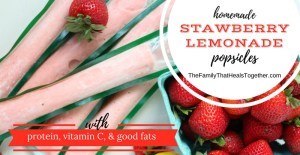 Homemade Popsicles- Strawberry Lemonade with Protein, Vitamin C, & Good Fats | The Family That Heals Together