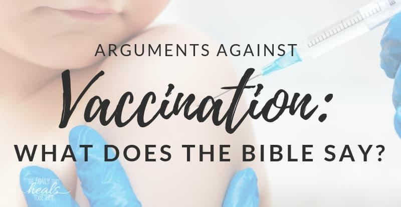 Arguments Against Vaccination: What Does the Bible Say? | The Family That Heals Together