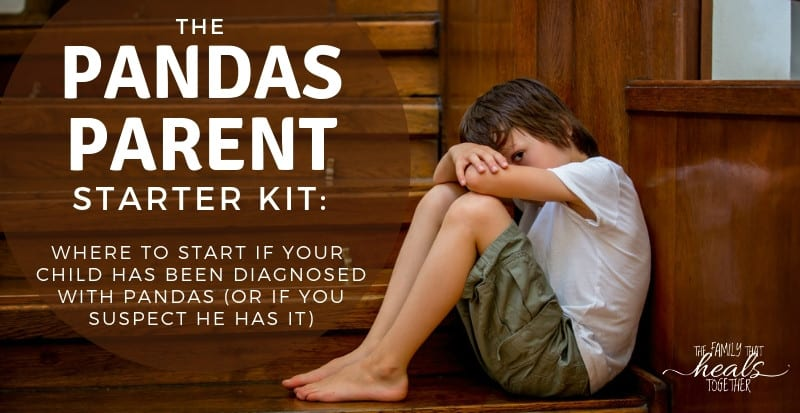 The PANDAS Parent Starter Kit (Where to start after a PANDAS diagnosis- or if you suspect it) | The Family That Heals Together