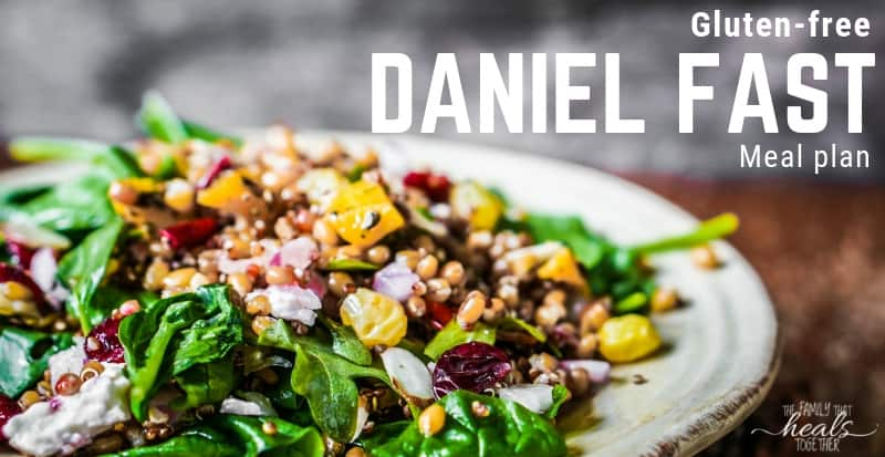 Daniel Fast Meal Plan (Gluten-free) | The Family That Heals Together