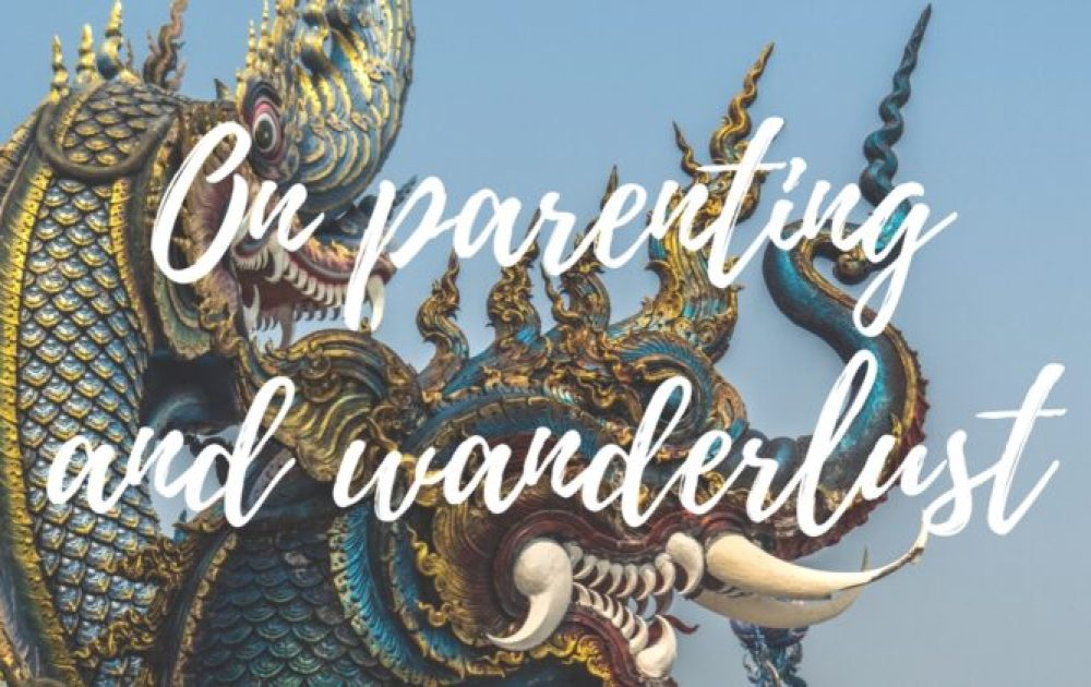 On parenting and wanderlust