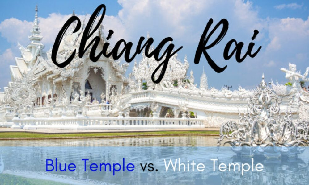 Should you go to the White Temple or the Blue Temple in Chiang Rai, Thailand?