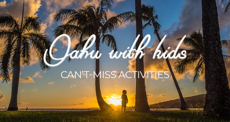 10+ can't-miss things to do on Oahu with kids