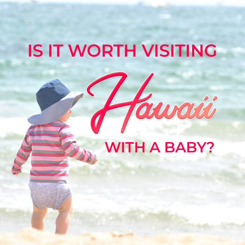 Is it worth traveling to Hawaii with a baby?
