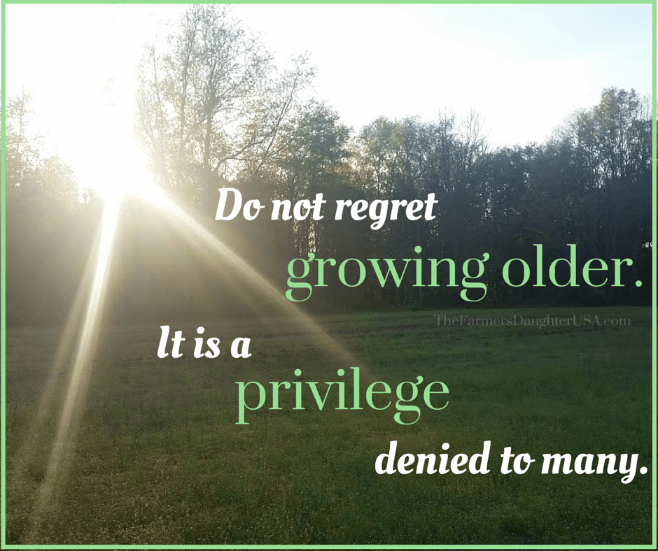 Do Not Regret Growing Older It Is A The Farmers Daughter Usa