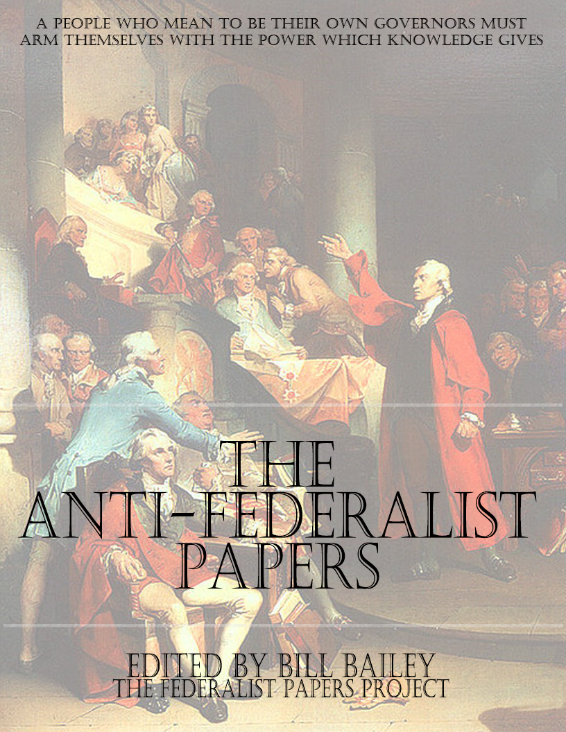 the anti federalist papers the last bastille far from preventing balkanization amongst the newly christened american people philanthropos argued that ratification of the constitution will actually