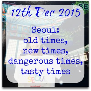 121215-seoul-old-new-dangerous-tasty-times