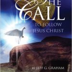 The Call to Follow Jesus Christ by Jeff G. Graham