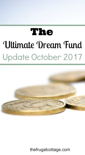 The Ultimate Dream Fund Update: October 2017 - The Frugal Cottage