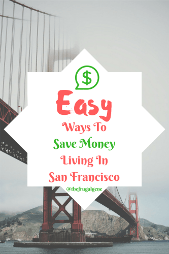 easy money saving guide, budgeting, frugal living, San Francisco, personal finance, Easy Ways To Save Money In San Francisco