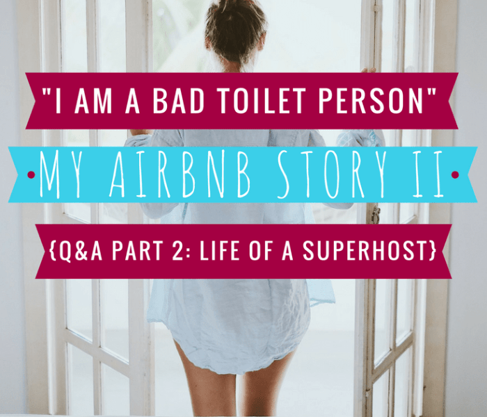 """I am a Bad Toilet Person."" – Q&A: Hosting on Airbnb – Part 2"