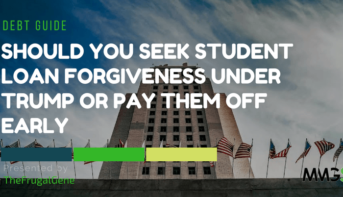 Should You Seek Student Loan Forgiveness Under Trump or Pay Them Off Early