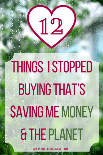 12 Things I Stopped Buying That's Saving Money & The Planet