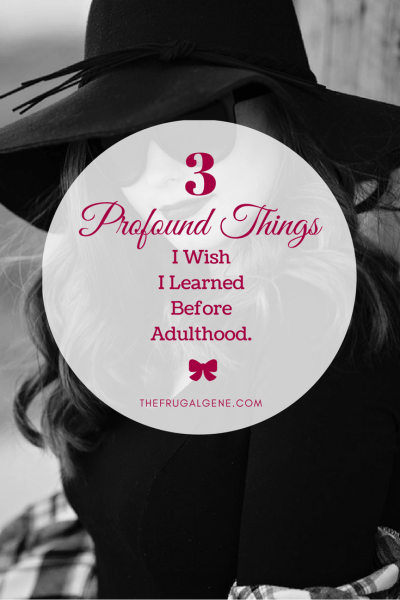 3 Profound Things I Wish I Knew Before Adulthood