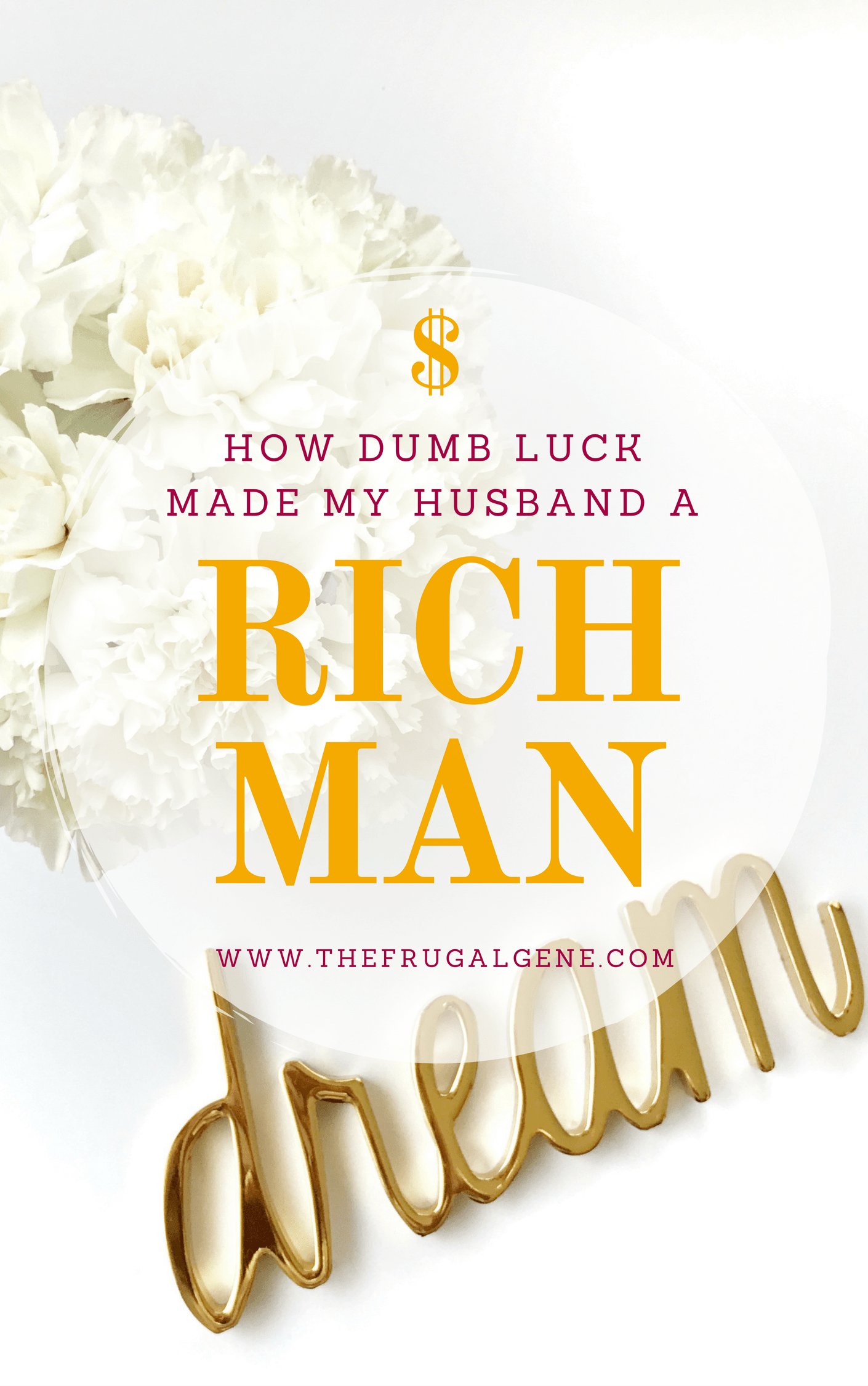 How Dumb Luck Made My Husband a Rich Man