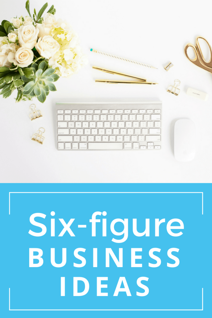 Ready to start a six-figure business of your own? Here are some great ideas to get you going!