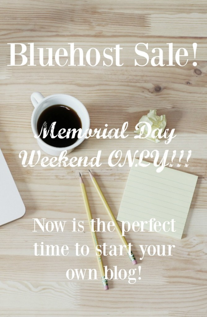 Bluehost SALE Memorial Day weekend only!! Have you been thinking about starting a blog? If so, now is your chance to do so at a HUGE DISCOUNT!! Bluehost is offering hosting for just $2.95 per month now through Memorial Day! Use my link and receive a copy of my blogging book for free!