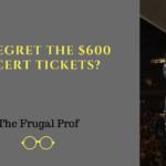 Do I regret the $600 concert tickets?