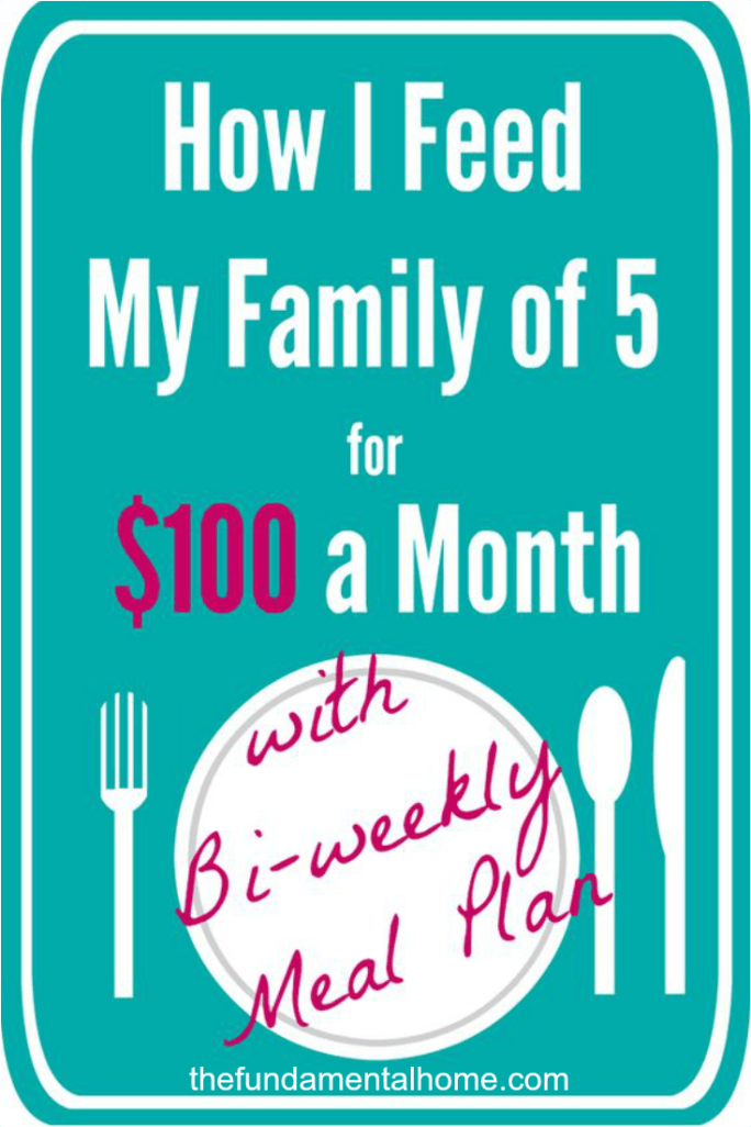 How I Feed My Family of 5 for $100 a Month with Bi-Weekly Meal Plan thefundamentalhome.com