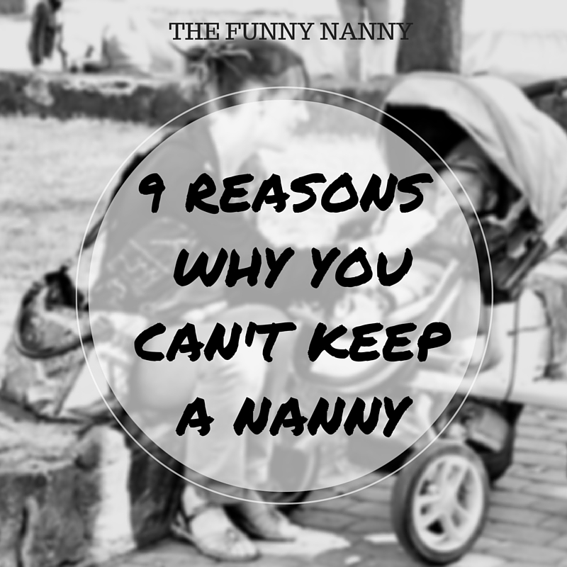 if you just can't keep a nanny and you wonder what is the problem..Check out what this nanny has to say about it