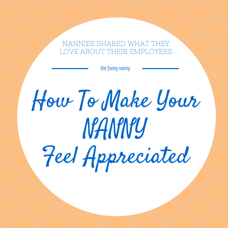 How To Make Your Nanny Feel Appreciated? Check out to see what we really want from our employers