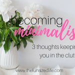 Becoming Minimalist: 3 Thoughts Keeping You in the Clutter