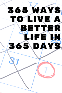 Learn to live better with these 365 ideas to do with 365 days. Declutter and simplify your life, show kindness and change your life.