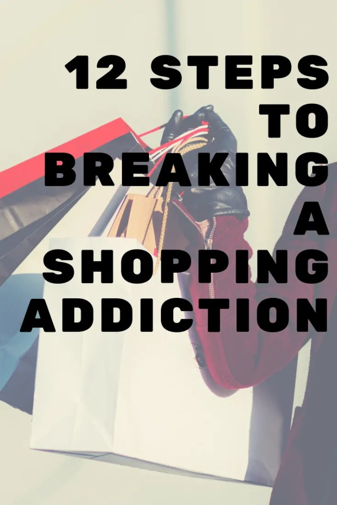 Use these 12 steps to help you break a shopping addiction, get out of credit card debt and start living debt free!!  #debtfree #creditcarddebt #shopping #shoppingaddiction