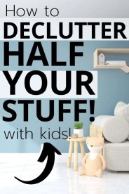 How to declutter half your stuff with kids
