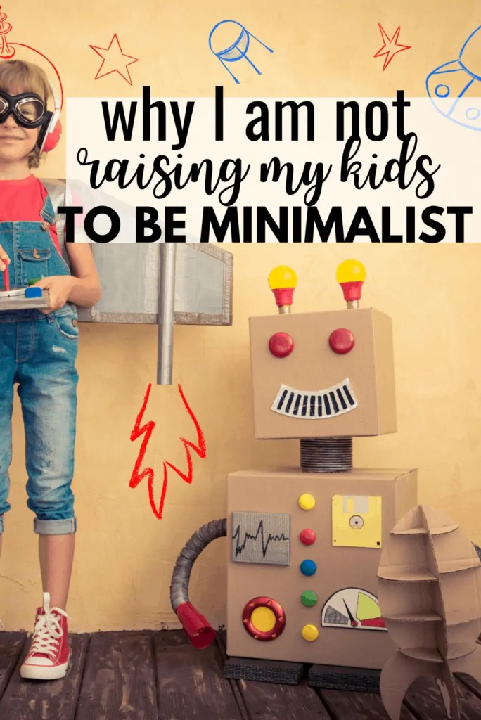 Why I am not raising my kids to be minimalist even though I am
